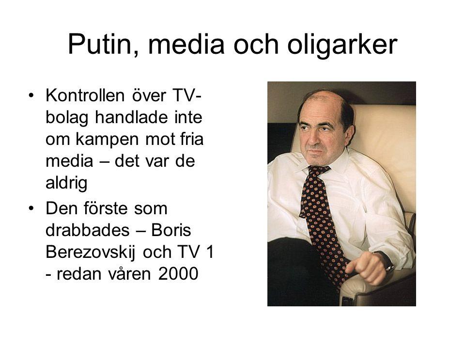 •Sommaren 2001 – Vladimir Gusinskij och hans NTV •Med två TV-bolag - NTV och TV 1 - fick Putin kontroll över media och opinionsbildning •Ett stort utbud av tidningar består – fanns även under Jeltsin