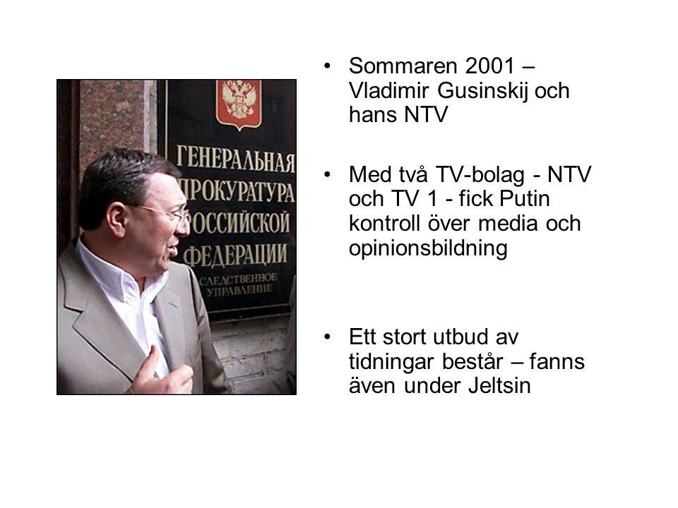 •Sommaren 2001 – Vladimir Gusinskij och hans NTV •Med två TV-bolag - NTV och TV 1 - fick Putin kontroll över media och opinionsbildning •Ett stort utb