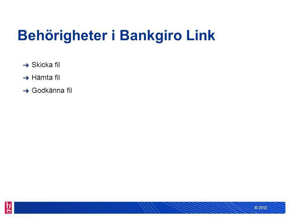 © 2012 Behörigheter i Bankgiro Link Skicka fil Hämta fil Godkänna fil