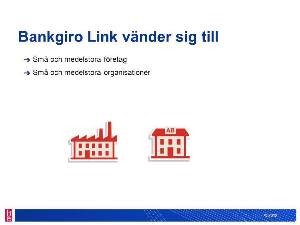 © 2012 Bankgiro Link vänder sig till Små och medelstora företag Små och medelstora organisationer