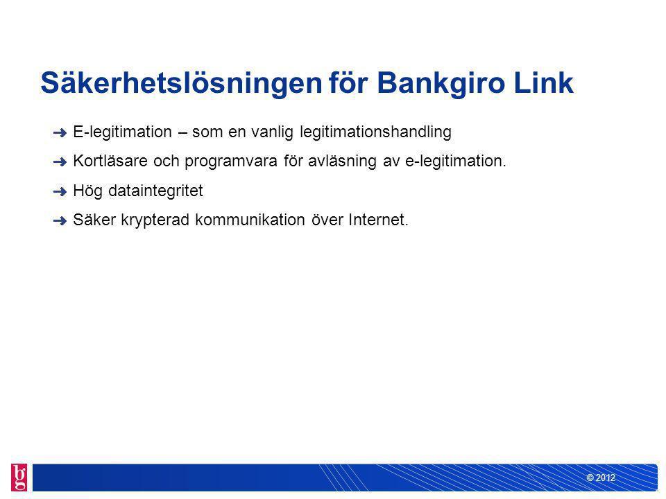 © 2012 Säkerhetslösningen för Bankgiro Link E-legitimation – som en vanlig legitimationshandling Kortläsare och programvara för avläsning av e-legitimation.