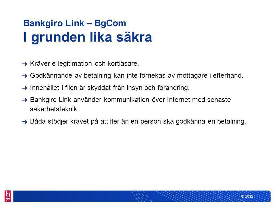 © 2012 Bankgiro Link – BgCom I grunden lika säkra Kräver e-legitimation och kortläsare.