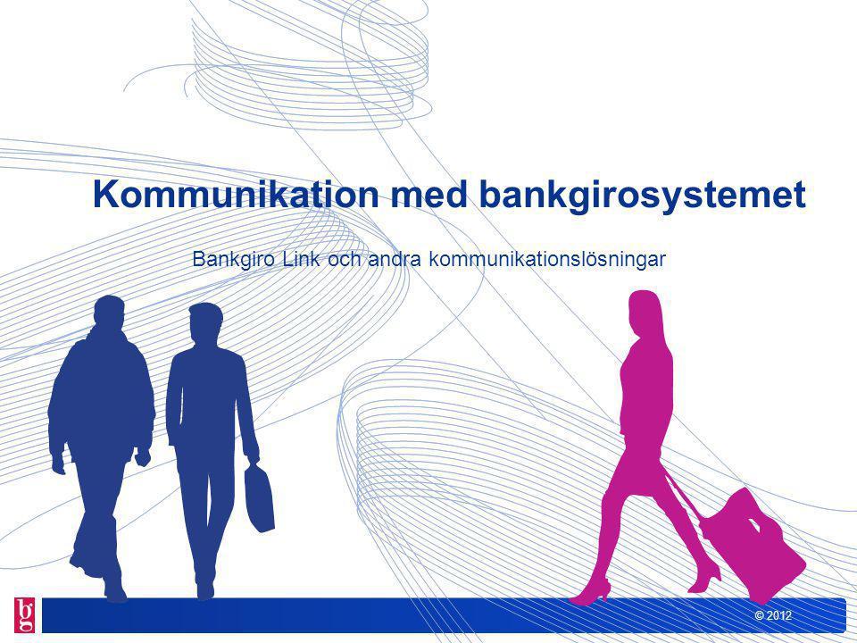 © 2012 Agenda Bakgrund Presentation av Bankgiro Link Jämförelse Bankgiro Link och BgCom Beskrivning av övriga kommunikationssätt