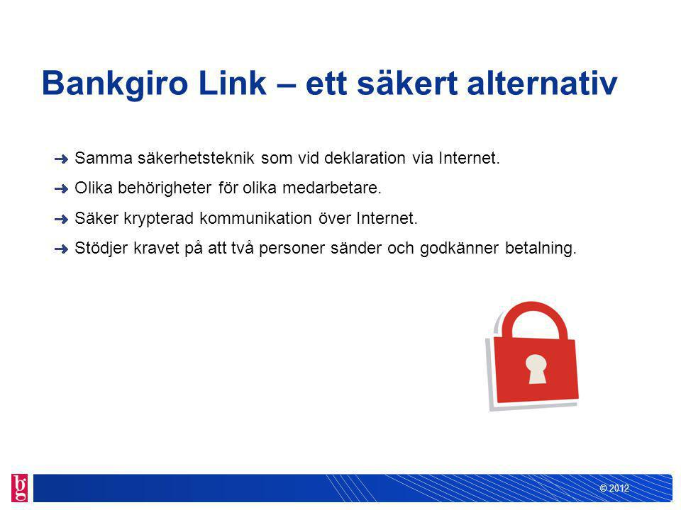 © 2012 Bankgiro Link – ett säkert alternativ Samma säkerhetsteknik som vid deklaration via Internet.