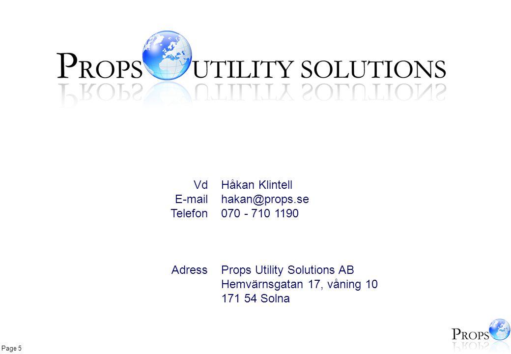 Page 5 Håkan Klintell hakan@props.se 070 - 710 1190 Props Utility Solutions AB Hemvärnsgatan 17, våning 10 171 54 Solna Vd E-mail Telefon Adress
