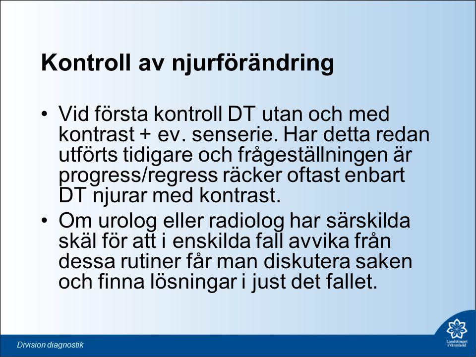 Division diagnostik Kontroll av njurförändring •Vid första kontroll DT utan och med kontrast + ev. senserie. Har detta redan utförts tidigare och fråg