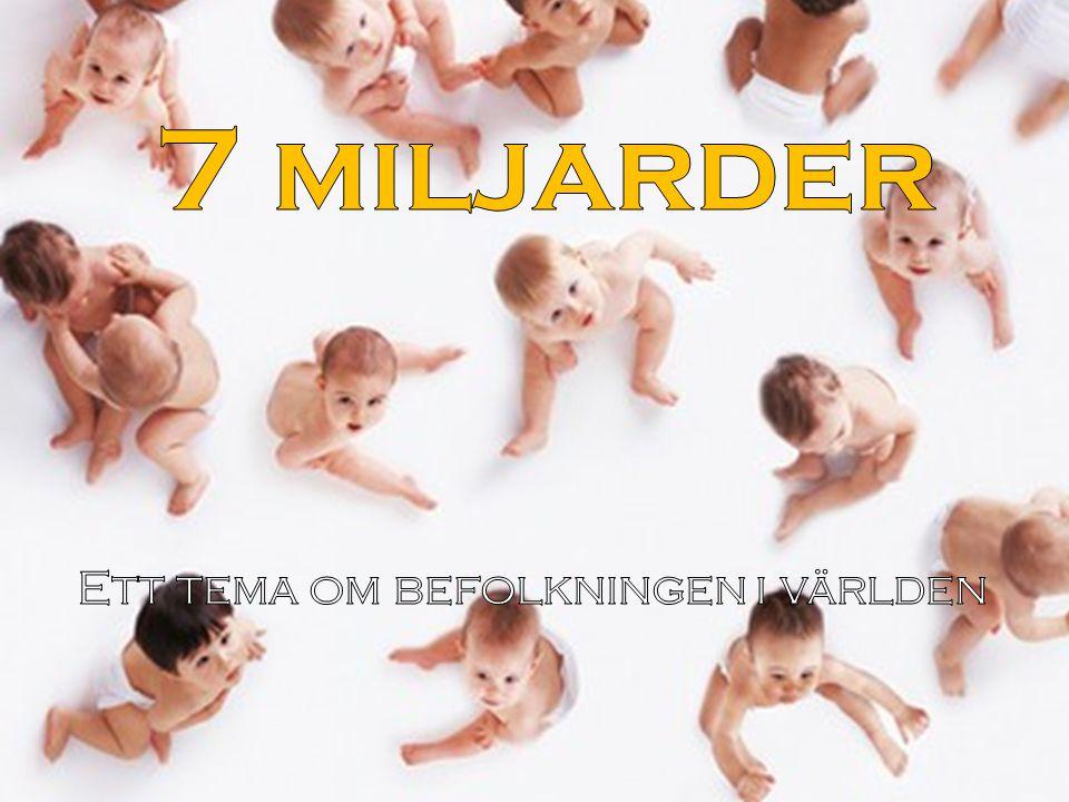Sedan den 31 oktober 2011 är vi 7 miljarder människor som lever på planeten Jorden