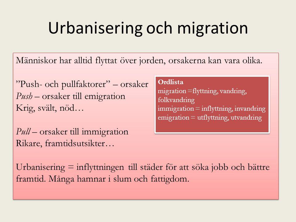 """Urbanisering och migration Människor har alltid flyttat över jorden, orsakerna kan vara olika. """"Push- och pullfaktorer"""" – orsaker Push – orsaker till"""