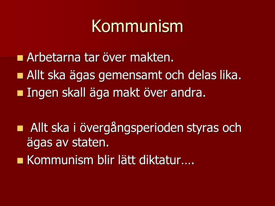 Kommunism  Arbetarna tar över makten.  Allt ska ägas gemensamt och delas lika.  Ingen skall äga makt över andra.  Allt ska i övergångsperioden sty