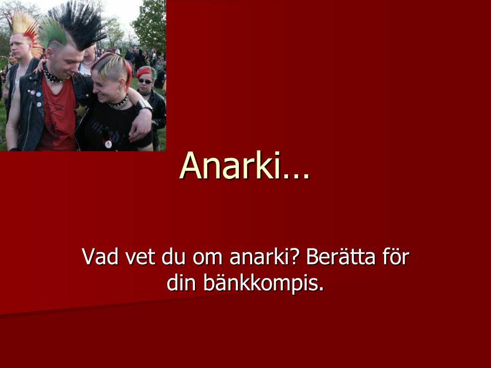 Anarki… Vad vet du om anarki? Berätta för din bänkkompis.