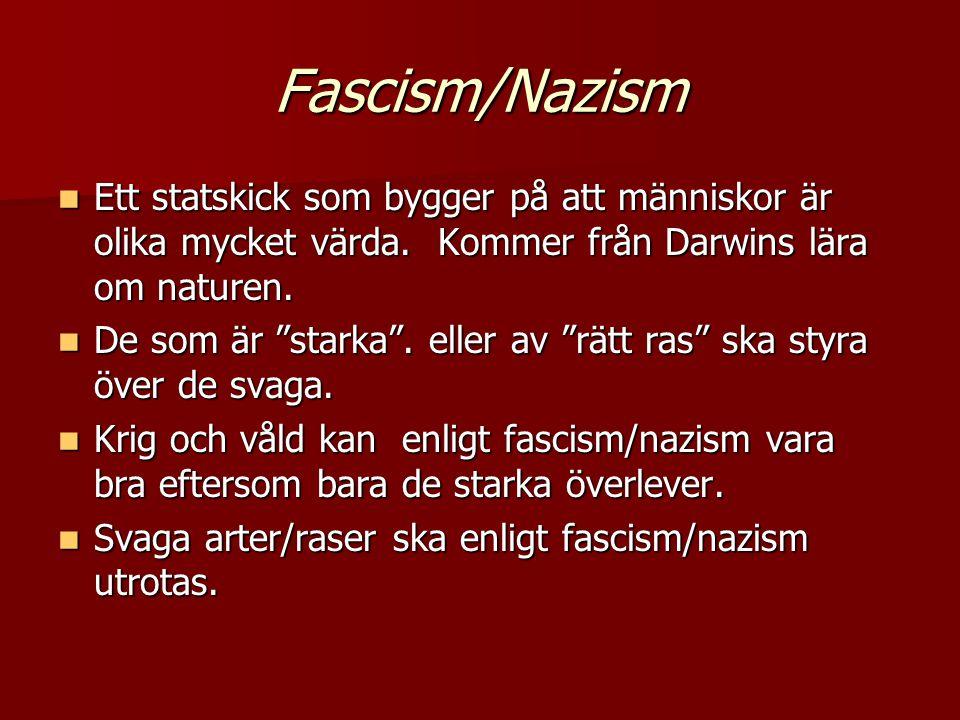 """Fascism/Nazism  Ett statskick som bygger på att människor är olika mycket värda. Kommer från Darwins lära om naturen.  De som är """"starka"""". eller av"""