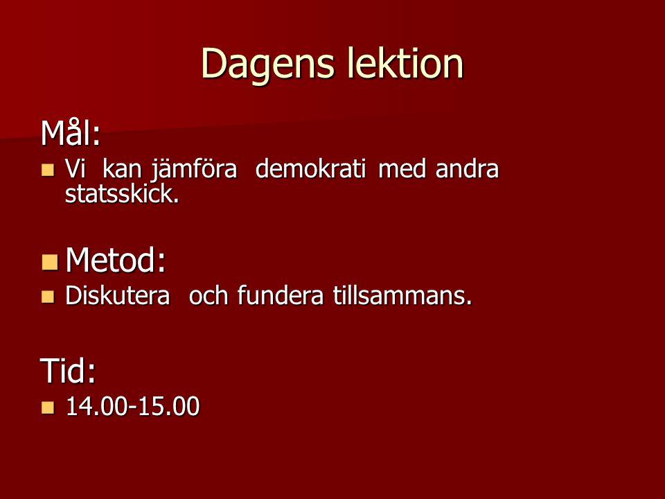 Dagens lektion Mål:  Vi kan jämföra demokrati med andra statsskick.  Metod:  Diskutera och fundera tillsammans. Tid:  14.00-15.00