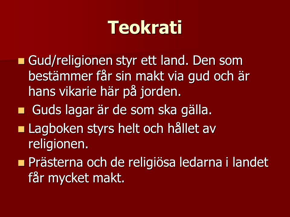 Teokrati  Gud/religionen styr ett land. Den som bestämmer får sin makt via gud och är hans vikarie här på jorden.  Guds lagar är de som ska gälla. 