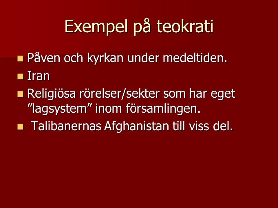 """Exempel på teokrati  Påven och kyrkan under medeltiden.  Iran  Religiösa rörelser/sekter som har eget """"lagsystem"""" inom församlingen.  Talibanernas"""