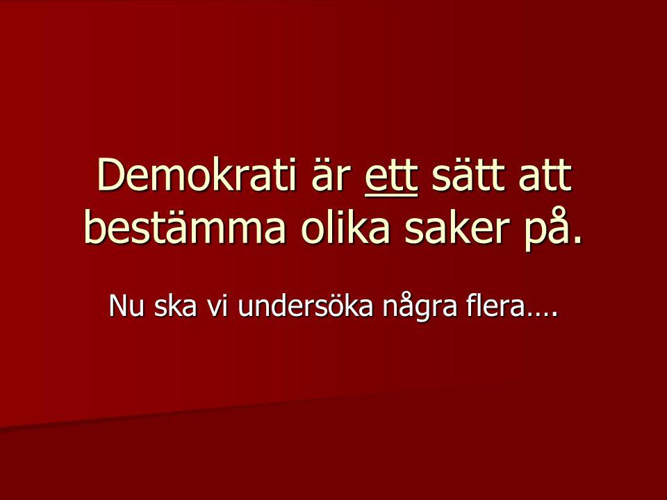 Demokrati är ett sätt att bestämma olika saker på. Nu ska vi undersöka några flera….