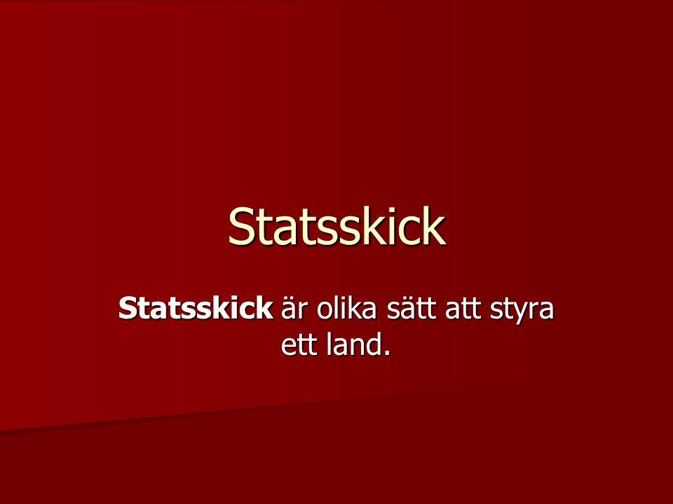 Statsskick Statsskick är olika sätt att styra ett land.