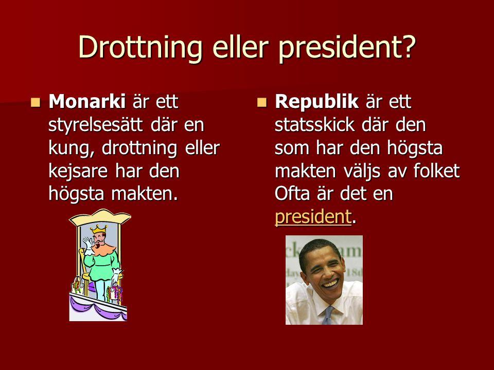 Drottning eller president?  Monarki är ett styrelsesätt där en kung, drottning eller kejsare har den högsta makten.  Republik är ett statsskick där