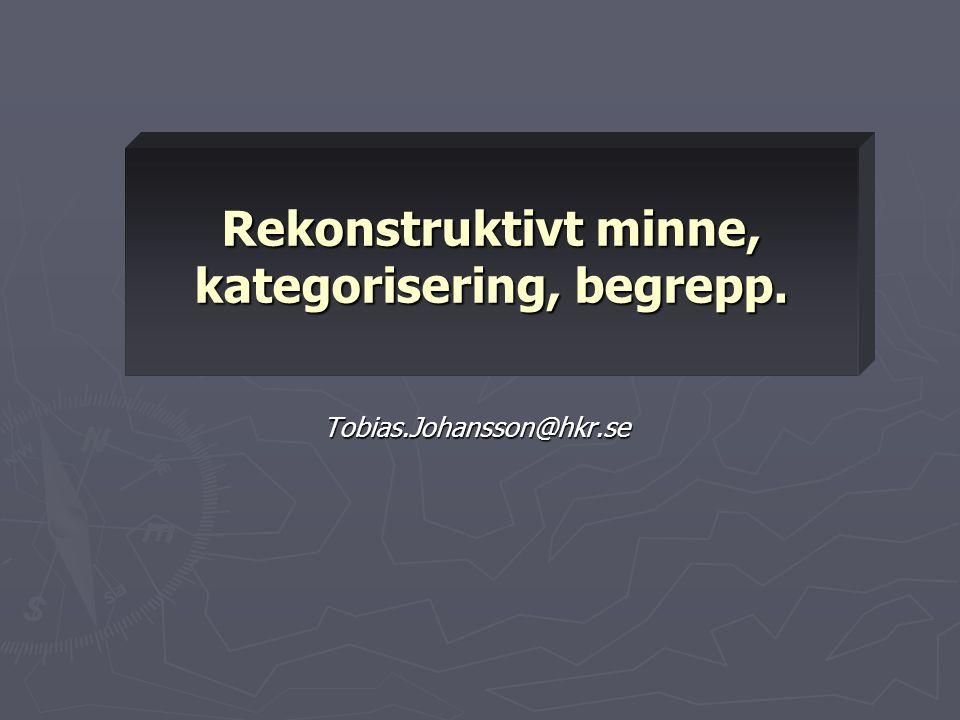 Rekonstruktivt minne, kategorisering, begrepp. Tobias.Johansson@hkr.se