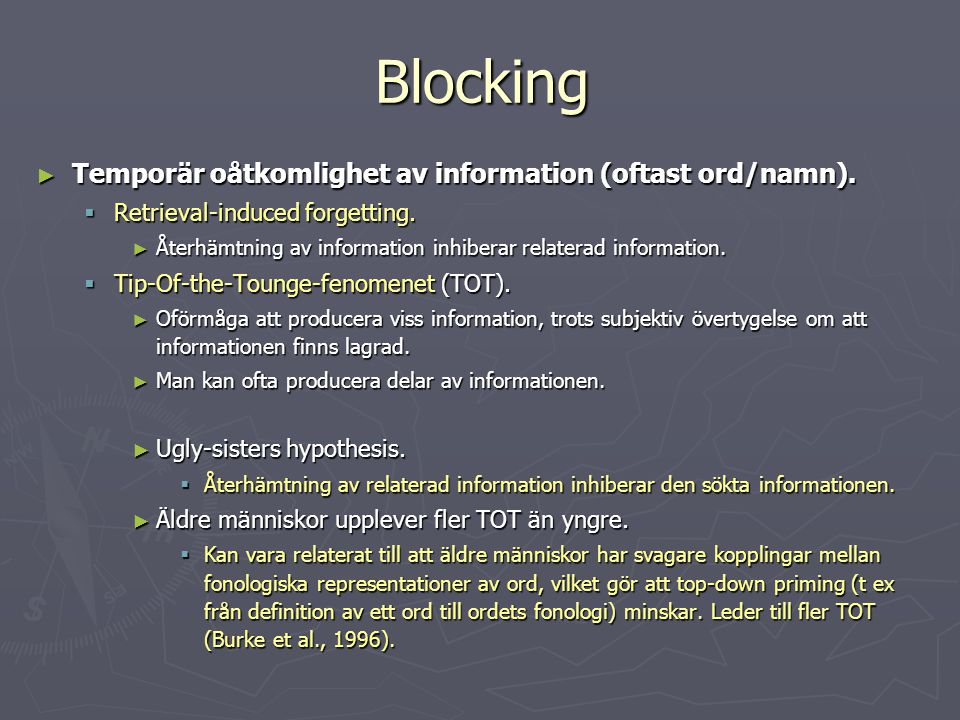 Blocking ► Temporär oåtkomlighet av information (oftast ord/namn).  Retrieval-induced forgetting. ► Återhämtning av information inhiberar relaterad i