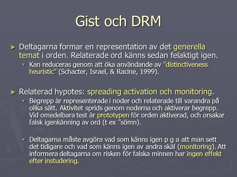 Gist och DRM ► Deltagarna formar en representation av det generella temat i orden. Relaterade ord känns sedan felaktigt igen.  Kan reduceras genom at
