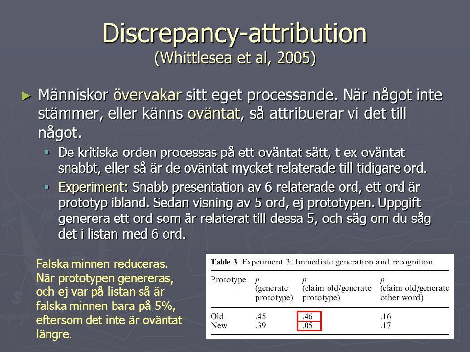 Discrepancy-attribution (Whittlesea et al, 2005) ► Människor övervakar sitt eget processande. När något inte stämmer, eller känns oväntat, så attribue
