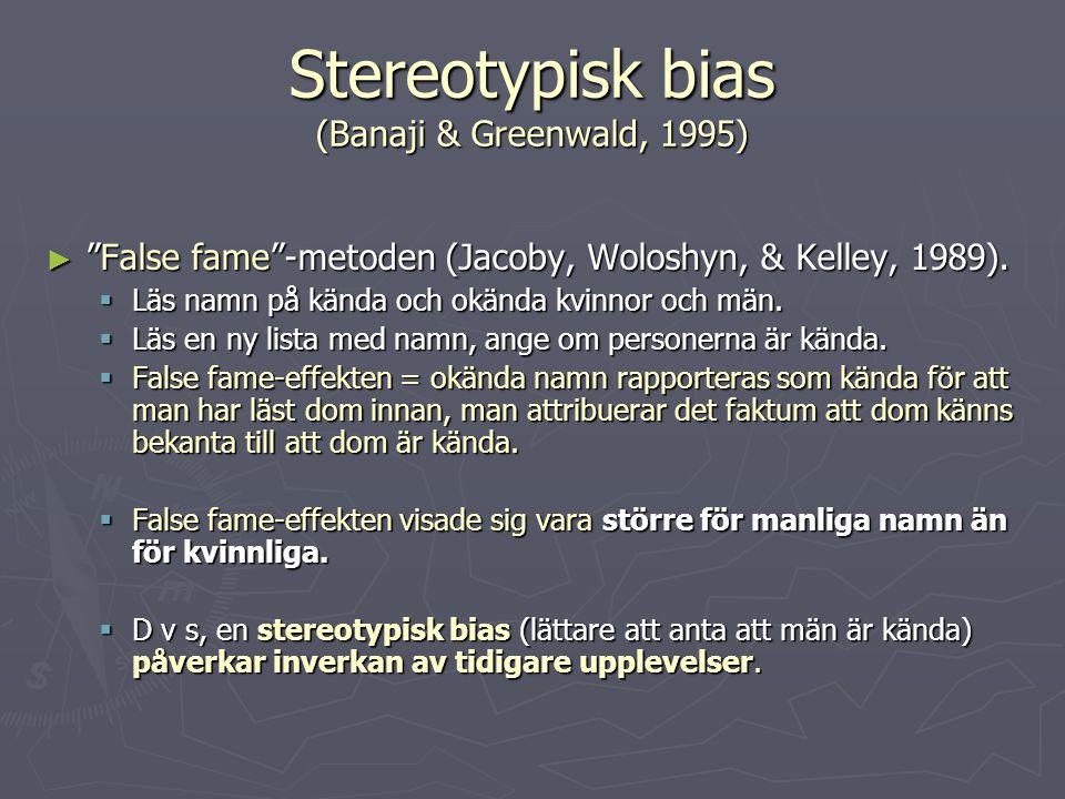 """Stereotypisk bias (Banaji & Greenwald, 1995) ► """"False fame""""-metoden (Jacoby, Woloshyn, & Kelley, 1989).  Läs namn på kända och okända kvinnor och män"""
