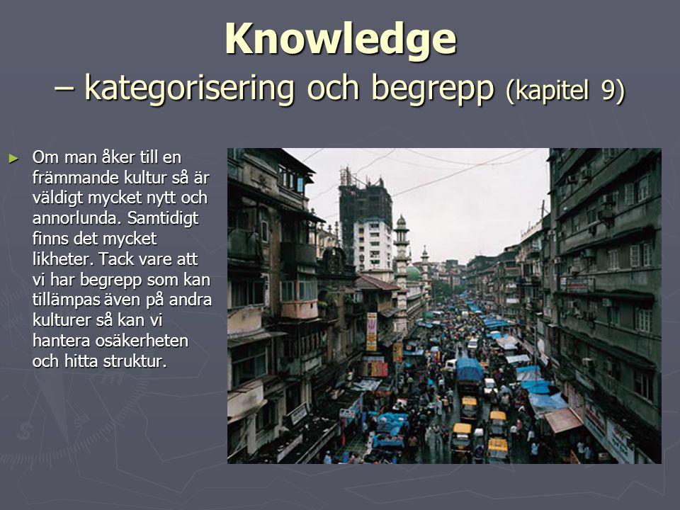 Knowledge – kategorisering och begrepp (kapitel 9) ► Om man åker till en främmande kultur så är väldigt mycket nytt och annorlunda. Samtidigt finns de