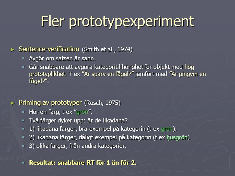 Fler prototypexperiment ► Sentence-verification (Smith et al., 1974)  Avgör om satsen är sann.  Går snabbare att avgöra kategoritillhörighet för obj