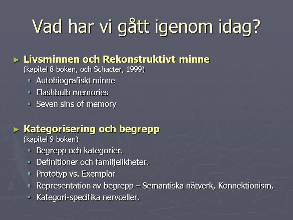 Vad har vi gått igenom idag? ► Livsminnen och Rekonstruktivt minne (kapitel 8 boken, och Schacter, 1999)  Autobiografiskt minne  Flashbulb memories