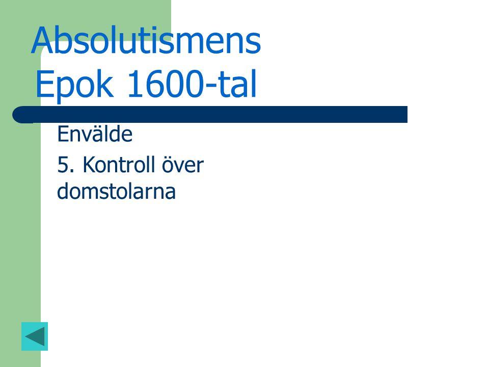 Absolutismens Epok 1600-tal Envälde 5. Kontroll över domstolarna
