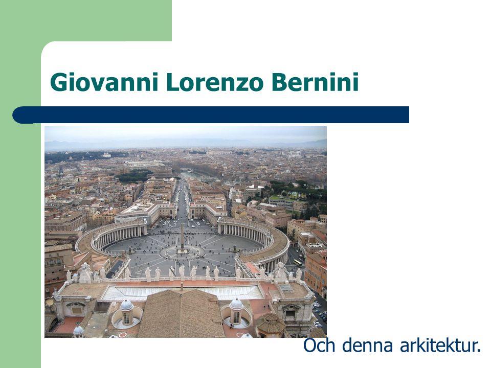 Giovanni Lorenzo Bernini Och denna arkitektur.