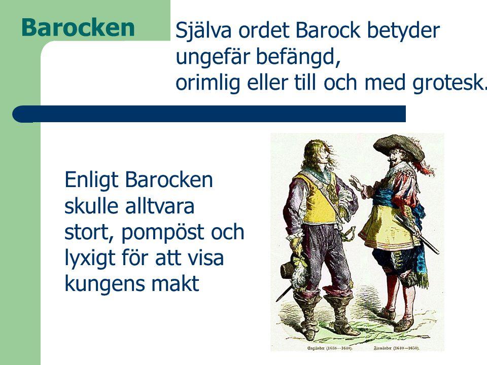 Enligt Barocken skulle alltvara stort, pompöst och lyxigt för att visa kungens makt Barocken Själva ordet Barock betyder ungefär befängd, orimlig elle