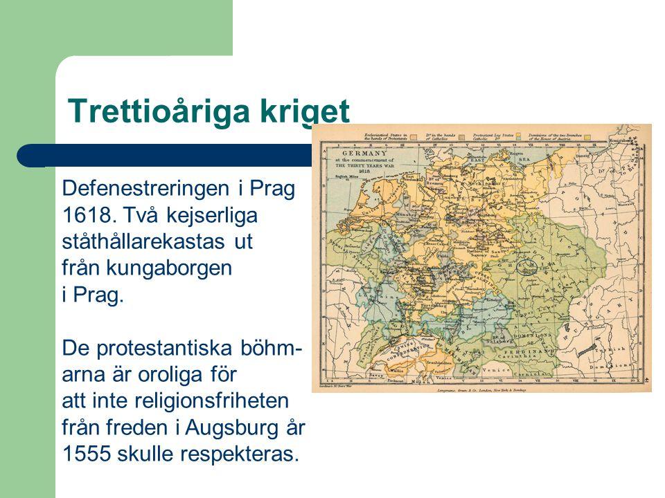 Trettioåriga kriget Defenestreringen i Prag 1618. Två kejserliga ståthållarekastas ut från kungaborgen i Prag. De protestantiska böhm- arna är oroliga