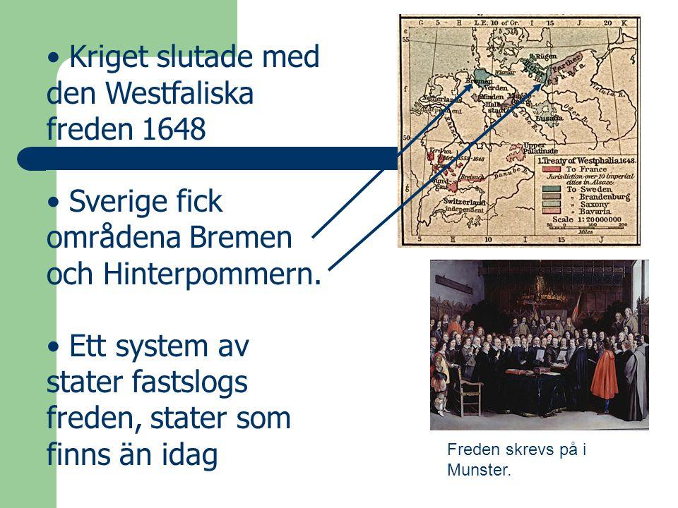 • Kriget slutade med den Westfaliska freden 1648 • Sverige fick områdena Bremen och Hinterpommern. • Ett system av stater fastslogs freden, stater som
