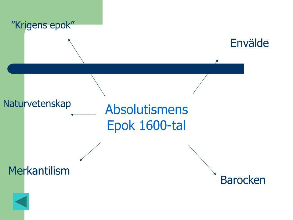 """Absolutismens Epok 1600-tal Envälde Barocken Merkantilism Naturvetenskap """"Krigens epok"""""""