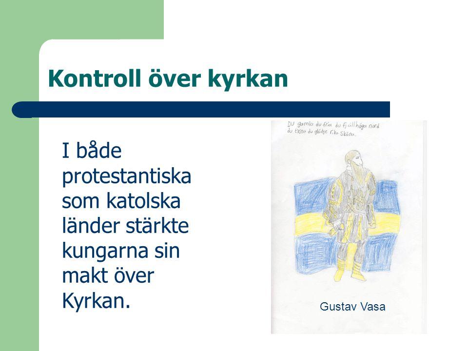 Kontroll över kyrkan I både protestantiska som katolska länder stärkte kungarna sin makt över Kyrkan. Gustav Vasa