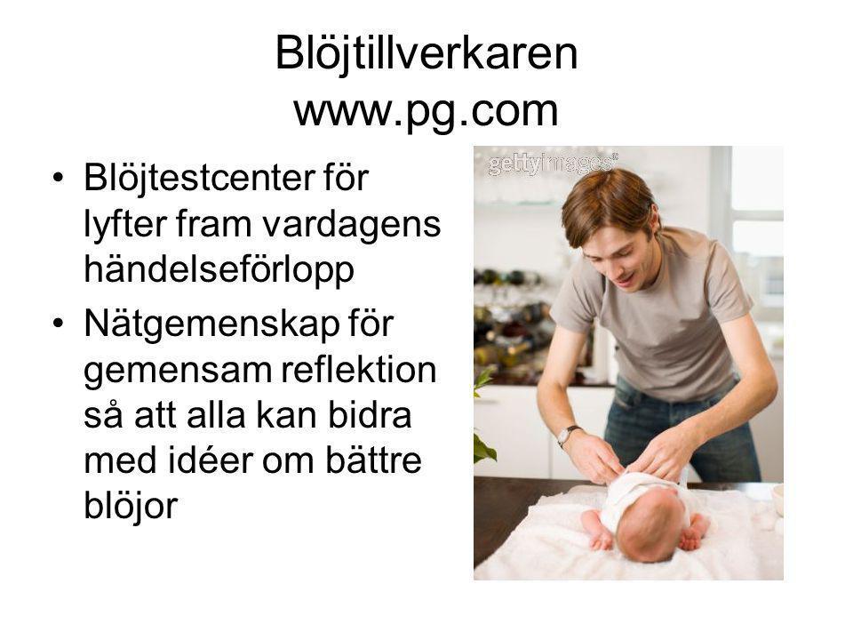 Blöjtillverkaren www.pg.com •Blöjtestcenter för lyfter fram vardagens händelseförlopp •Nätgemenskap för gemensam reflektion så att alla kan bidra med idéer om bättre blöjor
