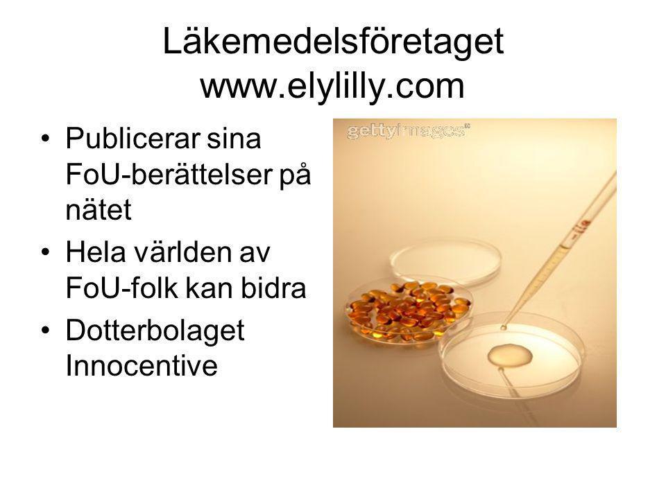 Läkemedelsföretaget www.elylilly.com •Publicerar sina FoU-berättelser på nätet •Hela världen av FoU-folk kan bidra •Dotterbolaget Innocentive