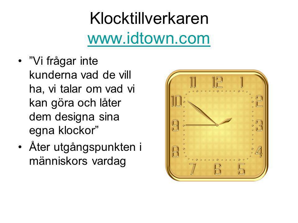 Klocktillverkaren www.idtown.com www.idtown.com • Vi frågar inte kunderna vad de vill ha, vi talar om vad vi kan göra och låter dem designa sina egna klockor •Åter utgångspunkten i människors vardag
