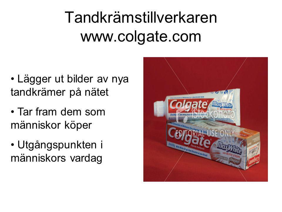 Tandkrämstillverkaren www.colgate.com • Lägger ut bilder av nya tandkrämer på nätet • Tar fram dem som människor köper • Utgångspunkten i människors vardag