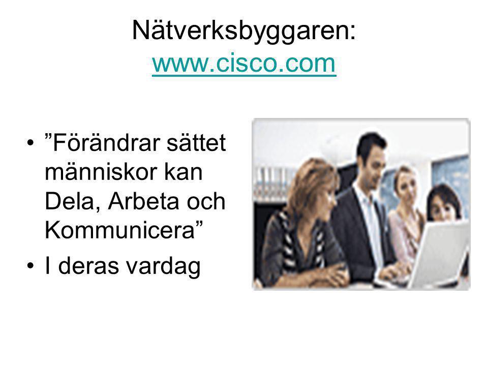 Nätverksbyggaren: www.cisco.com www.cisco.com • Förändrar sättet människor kan Dela, Arbeta och Kommunicera •I deras vardag