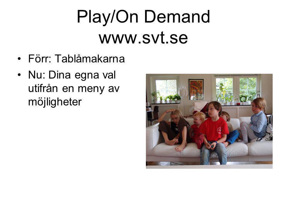 Play/On Demand www.svt.se •Förr: Tablåmakarna •Nu: Dina egna val utifrån en meny av möjligheter