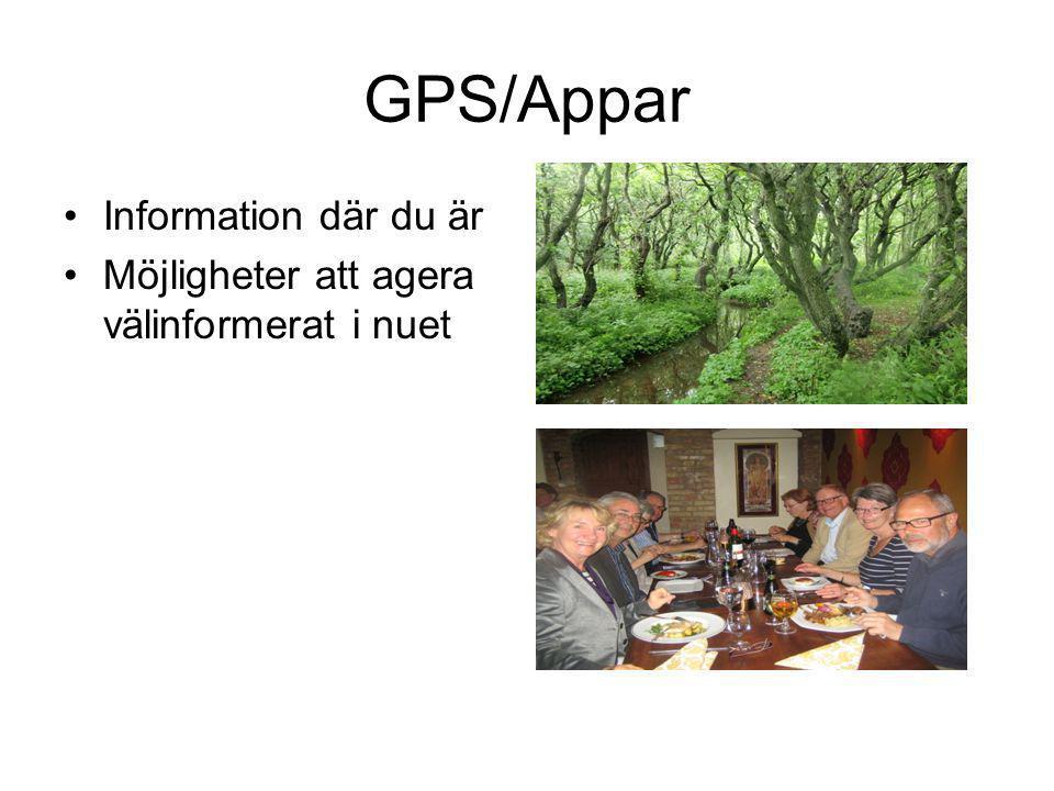 GPS/Appar •Information där du är •Möjligheter att agera välinformerat i nuet