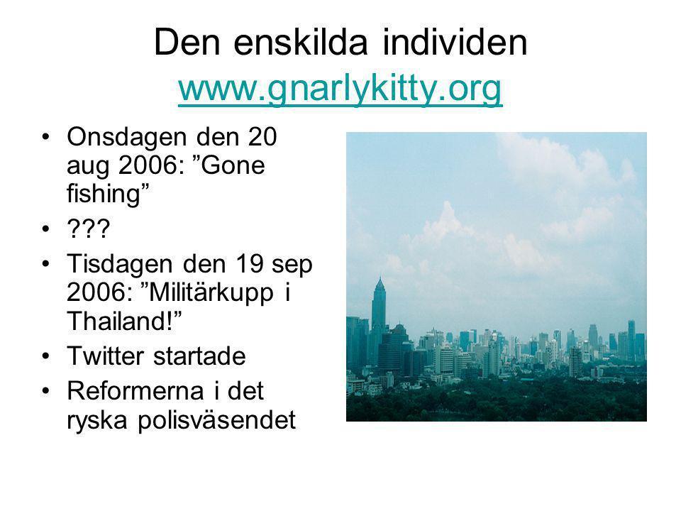 Den enskilda individen www.gnarlykitty.org www.gnarlykitty.org •Onsdagen den 20 aug 2006: Gone fishing •??.