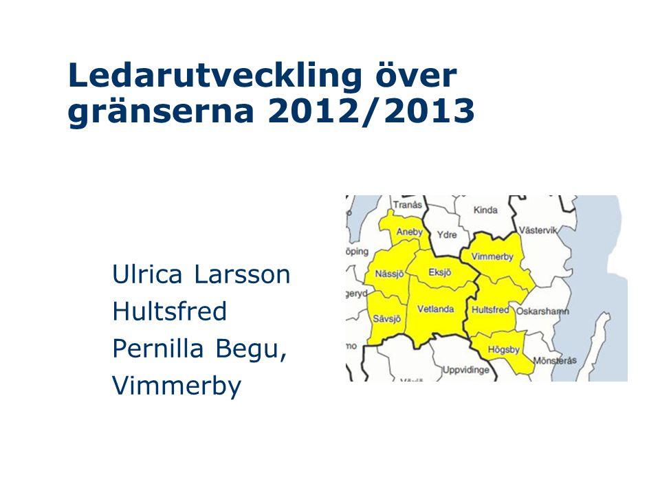 Ledarutveckling över gränserna 2012/2013 Ulrica Larsson Hultsfred Pernilla Begu, Vimmerby