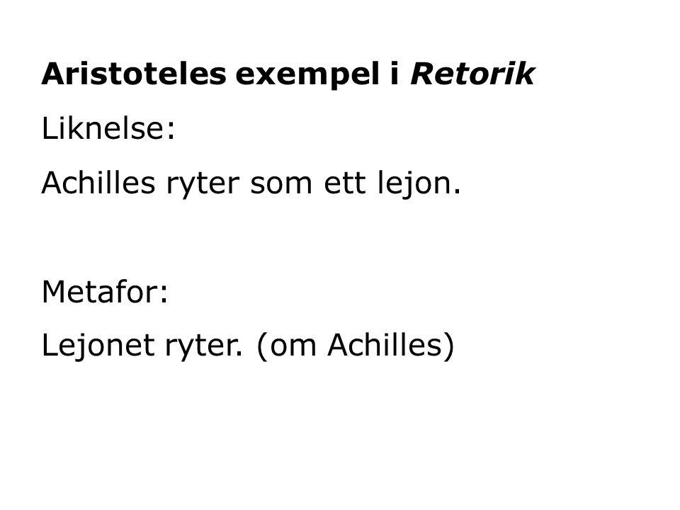 Aristoteles exempel i Retorik Liknelse: Achilles ryter som ett lejon. Metafor: Lejonet ryter. (om Achilles)