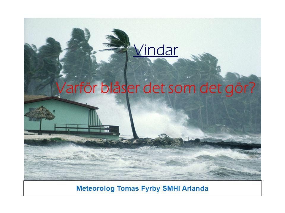 Vindar Varför blåser det som det gör? Meteorolog Tomas Fyrby SMHI Arlanda