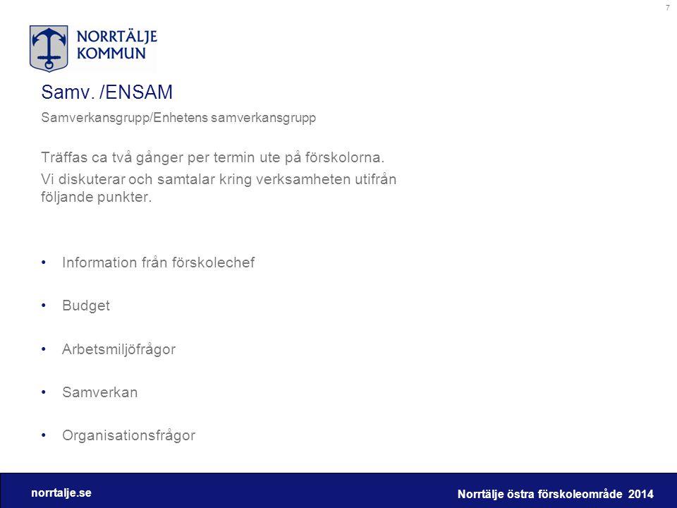 norrtalje.se Samv. /ENSAM Samverkansgrupp/Enhetens samverkansgrupp Träffas ca två gånger per termin ute på förskolorna. Vi diskuterar och samtalar kri