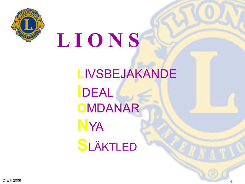 O-E F 2009 5 Lions Clubs International Vårt valspråk We serve Vi tjänar Me palvelemme
