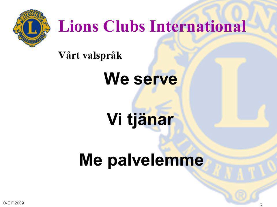 O-E F 2009 Lions Clubs International •över 43 000 klubbar •i 202 länder eller geografiska områden •1, 3 miljoner lions, kvinnor och män Internationell statistik: 26